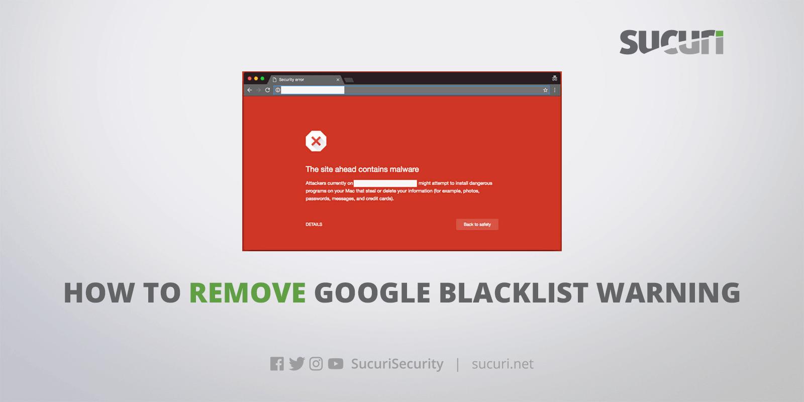 How To Remove Google Blacklist Warnings Sucuri